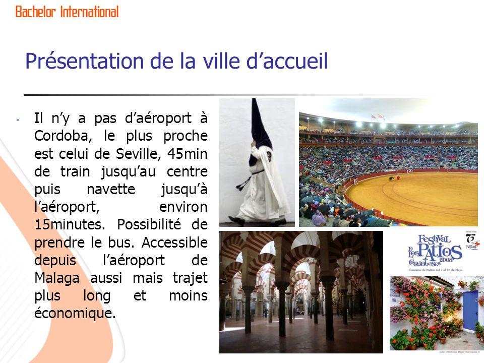 Présentation de la ville daccueil - Il ny a pas daéroport à Cordoba, le plus proche est celui de Seville, 45min de train jusquau centre puis navette j