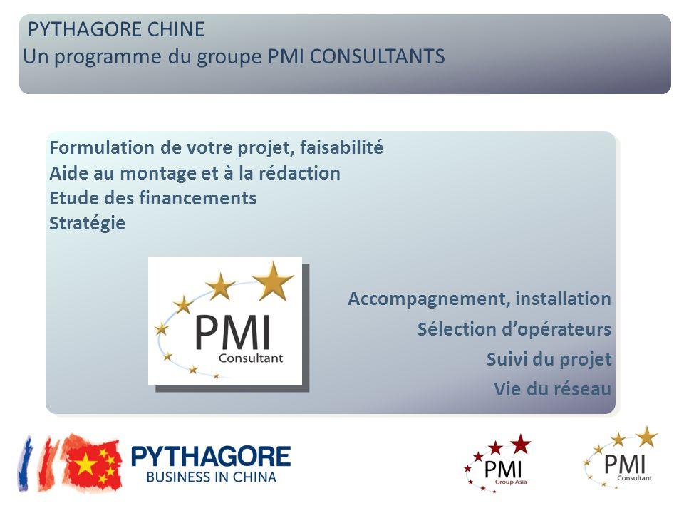 PYTHAGORE CHINE Un programme du groupe PMI CONSULTANTS PYTHAGORE CHINE Un programme du groupe PMI CONSULTANTS Formulation de votre projet, faisabilité