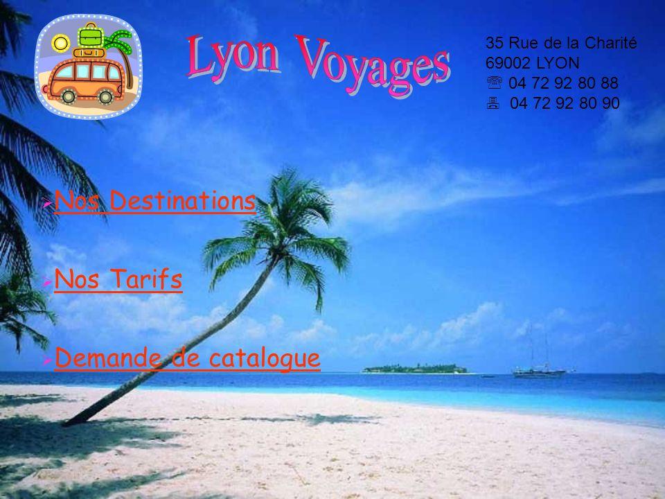 Nos Destinations Nos Tarifs Demande de catalogue 35 Rue de la Charité 69002 LYON 04 72 92 80 88 04 72 92 80 90