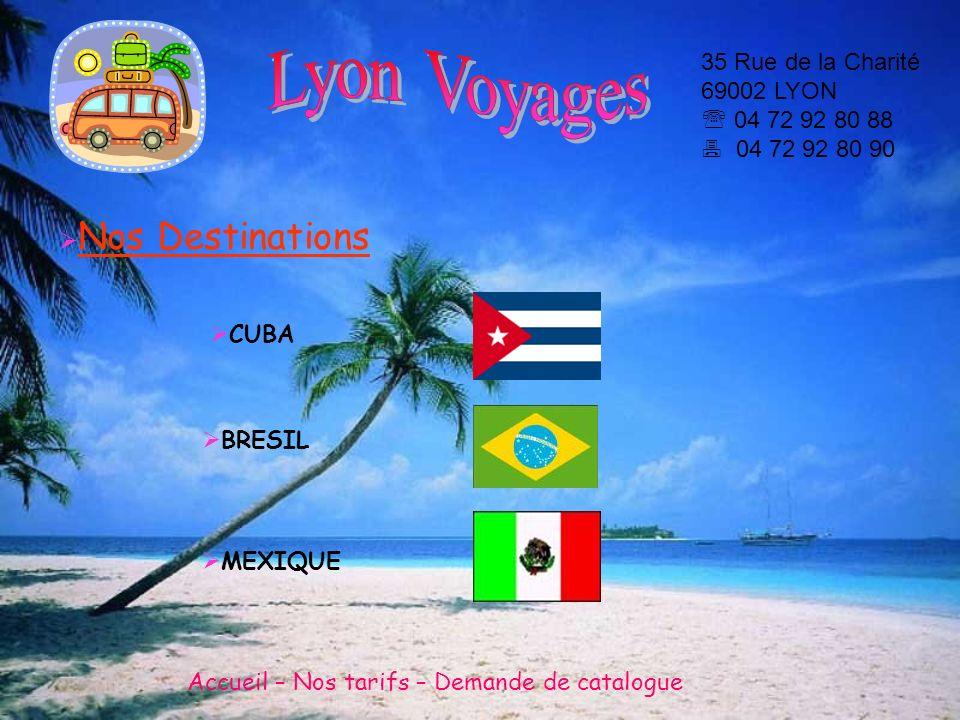 Nos Destinations CUBA BRESIL MEXIQUE Accueil – Nos tarifs – Demande de catalogue