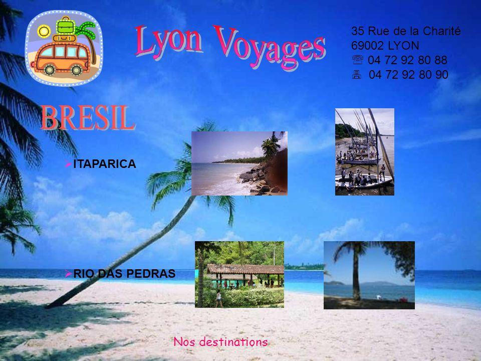 35 Rue de la Charité 69002 LYON 04 72 92 80 88 04 72 92 80 90 ITAPARICA RIO DAS PEDRAS Nos destinations