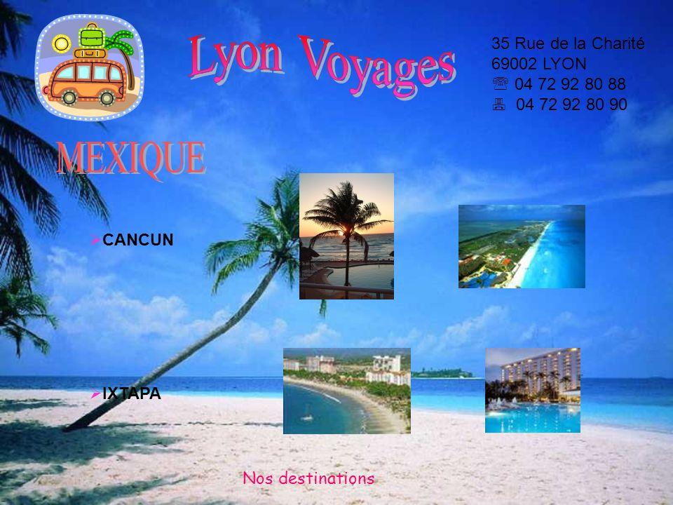 35 Rue de la Charité 69002 LYON 04 72 92 80 88 04 72 92 80 90 CANCUN IXTAPA Nos destinations