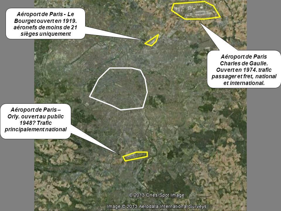 Aéroport de Paris - Le Bourget ouvert en 1919. aéronefs de moins de 21 sièges uniquement Aéroport de Paris – Orly. ouvert au public 1948? Trafic princ