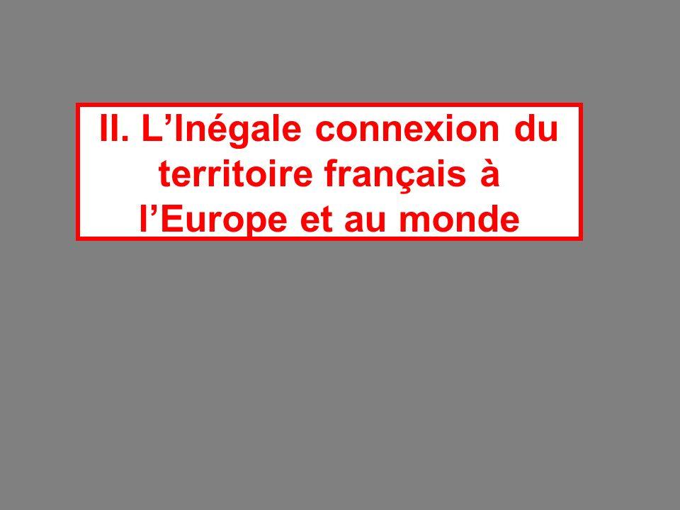II. LInégale connexion du territoire français à lEurope et au monde