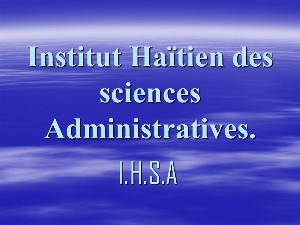 Institut Haïtien des sciences Administratives. I.H.S.A