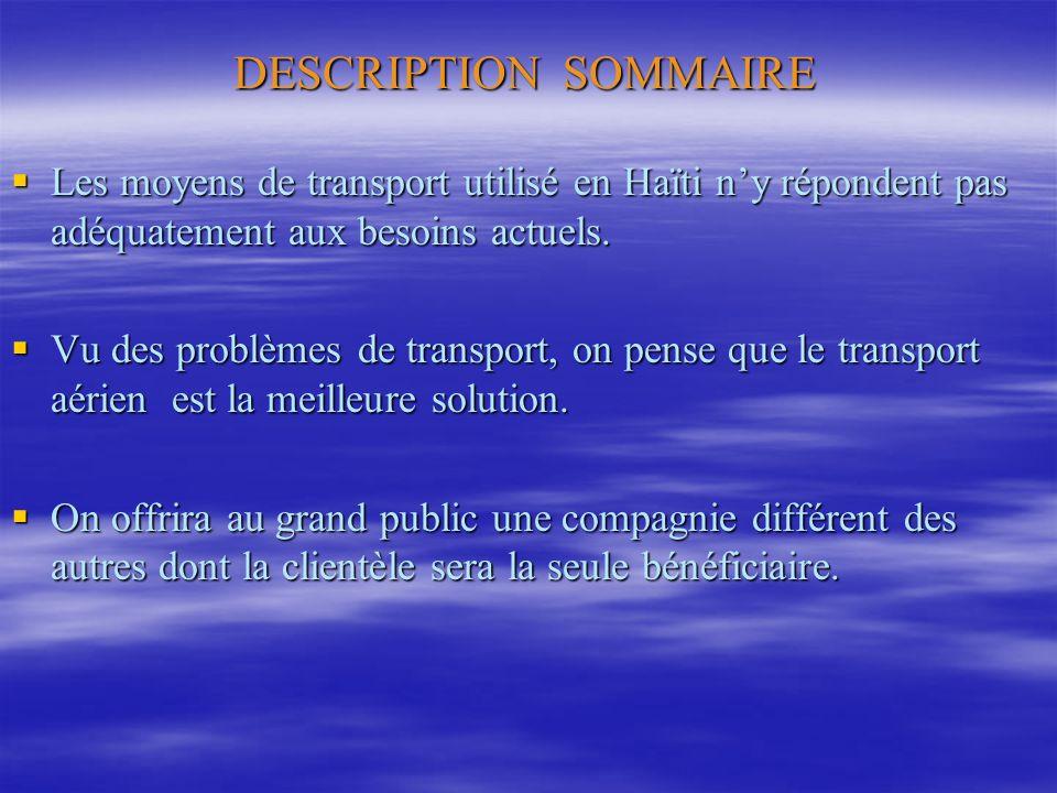DESCRIPTION SOMMAIRE Les moyens de transport utilisé en Haïti ny répondent pas adéquatement aux besoins actuels. Les moyens de transport utilisé en Ha