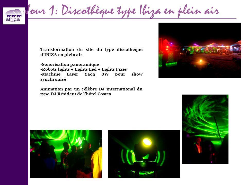 Jour 1: Discothèque type Ibiza en plein air Transformation du site du type discothèque dIBIZA en plein air. -Sonorisation panoramique -Robots lights +