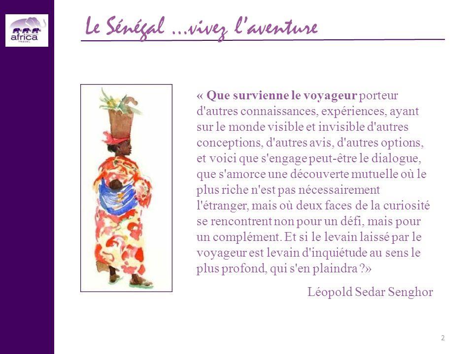 2 Le Sénégal …vivez laventure « Que survienne le voyageur porteur d'autres connaissances, expériences, ayant sur le monde visible et invisible d'autre