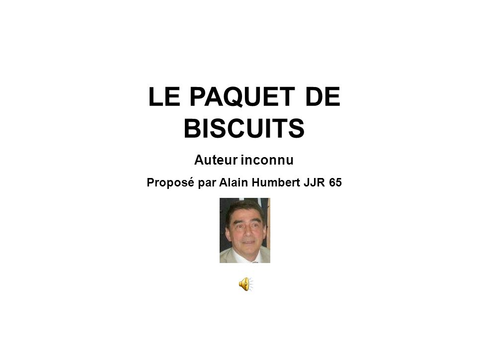 LE PAQUET DE BISCUITS Auteur inconnu Proposé par Alain Humbert JJR 65
