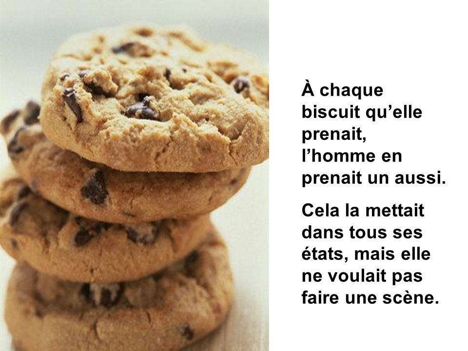 À chaque biscuit quelle prenait, lhomme en prenait un aussi. Cela la mettait dans tous ses états, mais elle ne voulait pas faire une scène.