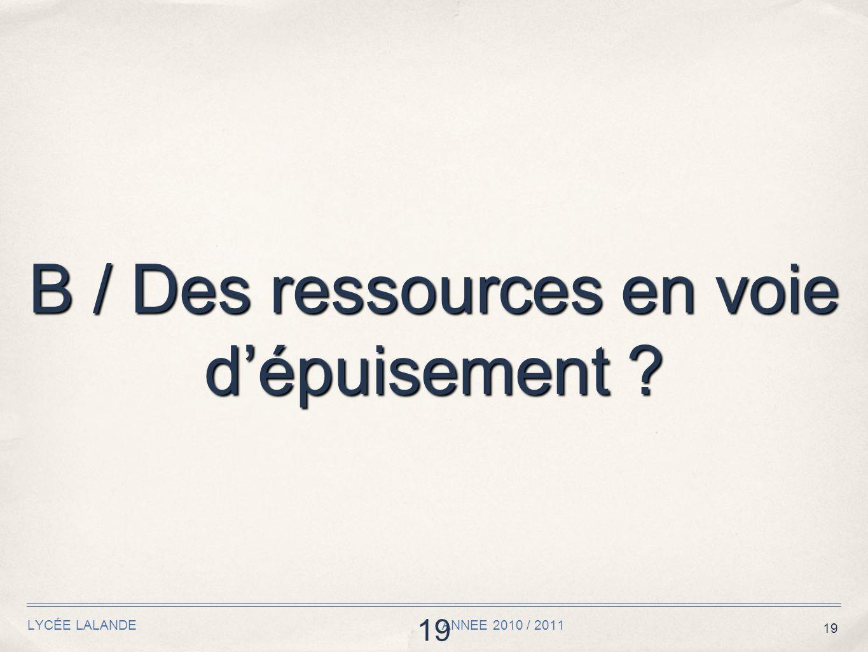 19 LYCÉE LALANDE ANNEE 2010 / 2011 19 B / Des ressources en voie dépuisement ?