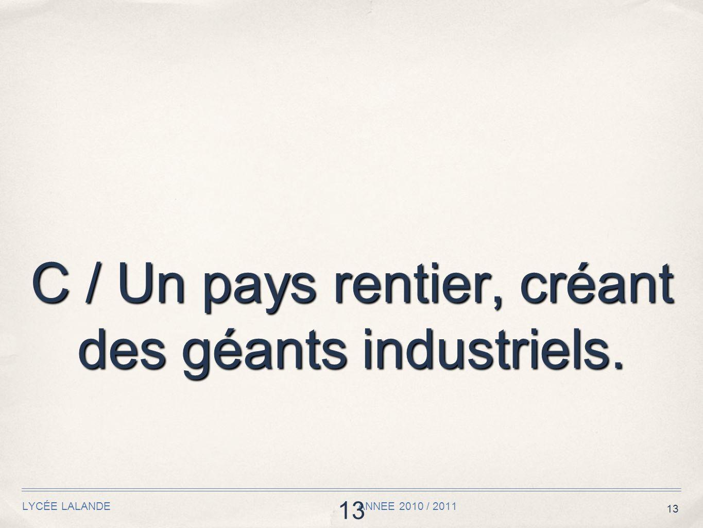 13 LYCÉE LALANDE ANNEE 2010 / 2011 13 C / Un pays rentier, créant des géants industriels.