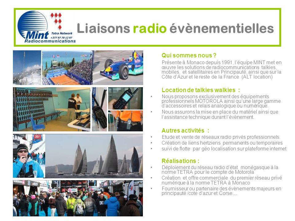 Liaisons radio évènementielles Qui sommes nous ? Présente à Monaco depuis 1991, léquipe MINT met en œuvre les solutions de radiocommunications talkies