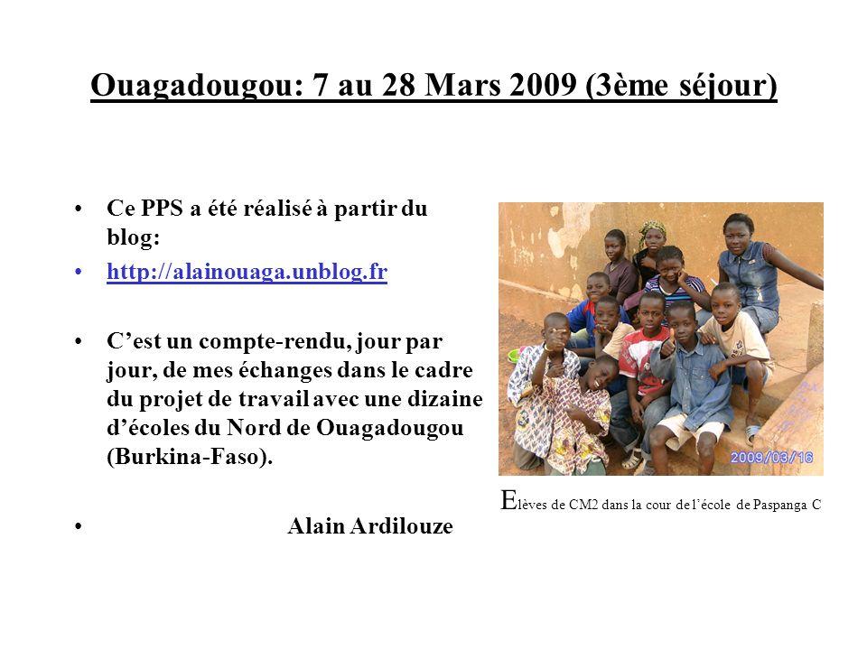 Ouagadougou: 7 au 28 Mars 2009 (3ème séjour) Ce PPS a été réalisé à partir du blog: http://alainouaga.unblog.fr Cest un compte-rendu, jour par jour, d