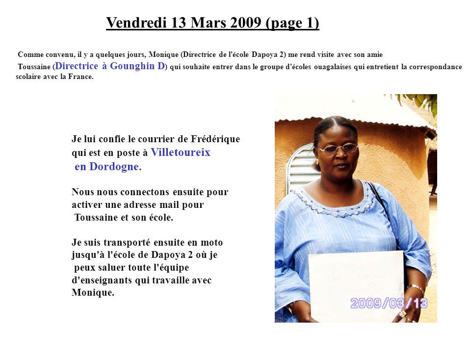 Vendredi 13 Mars 2009 (page 1) Comme convenu, il y a quelques jours, Monique (Directrice de l'école Dapoya 2) me rend visite avec son amie Toussaine (