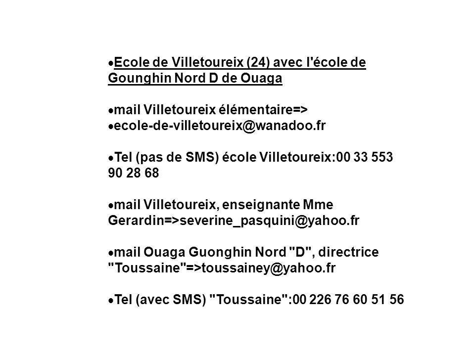 Ecole de Villetoureix (24) avec l'école de Gounghin Nord D de Ouaga mail Villetoureix élémentaire=> ecole-de-villetoureix@wanadoo.fr Tel (pas de SMS)