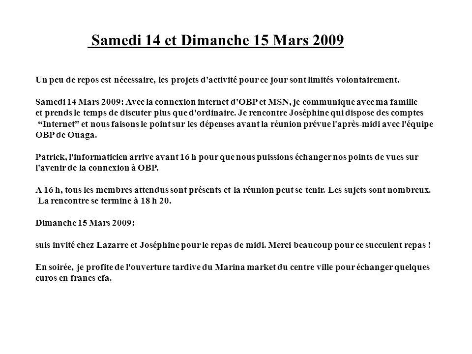 Samedi 14 et Dimanche 15 Mars 2009 Un peu de repos est nécessaire, les projets d'activité pour ce jour sont limités volontairement. Samedi 14 Mars 200