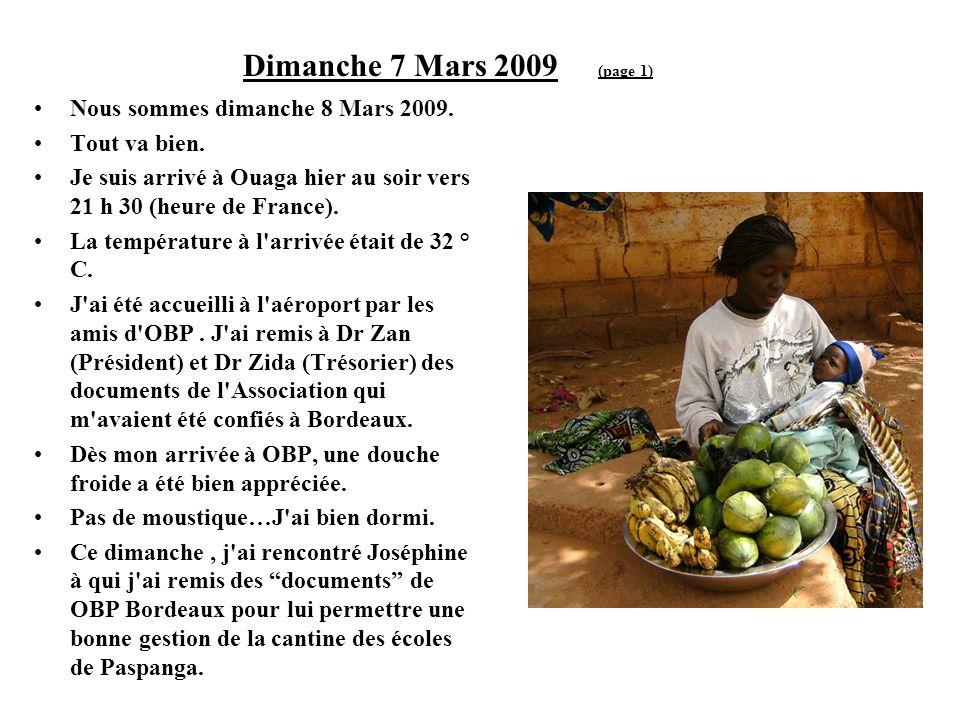 Dimanche 7 Mars 2009 (page 1) Nous sommes dimanche 8 Mars 2009. Tout va bien. Je suis arrivé à Ouaga hier au soir vers 21 h 30 (heure de France). La t