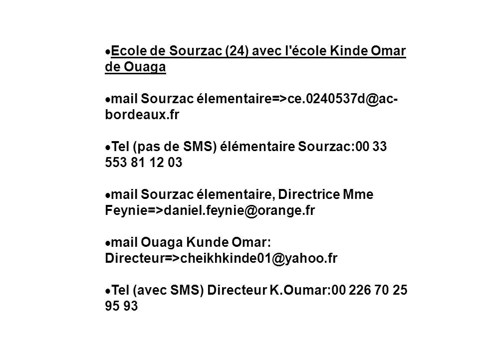 Ecole de Sourzac (24) avec l'école Kinde Omar de Ouaga mail Sourzac élementaire=>ce.0240537d@ac- bordeaux.fr Tel (pas de SMS) élémentaire Sourzac:00 3