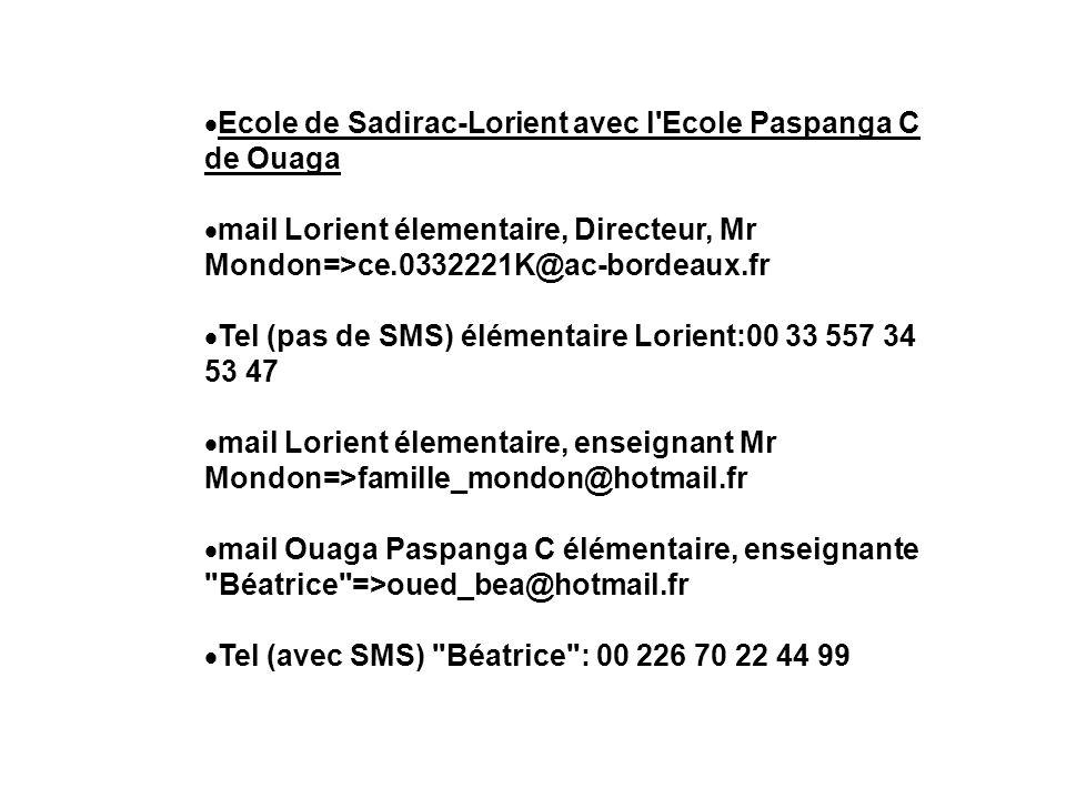 Ecole de Sadirac-Lorient avec l'Ecole Paspanga C de Ouaga mail Lorient élementaire, Directeur, Mr Mondon=>ce.0332221K@ac-bordeaux.fr Tel (pas de SMS)