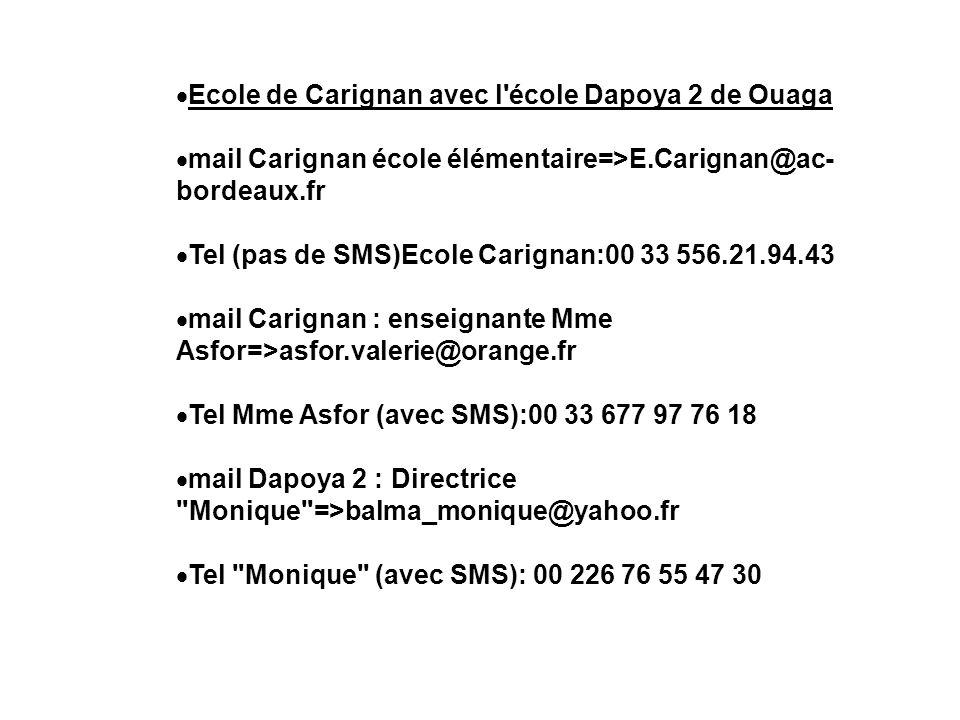 Ecole de Carignan avec l'école Dapoya 2 de Ouaga mail Carignan école élémentaire=>E.Carignan@ac- bordeaux.fr Tel (pas de SMS)Ecole Carignan:00 33 556.