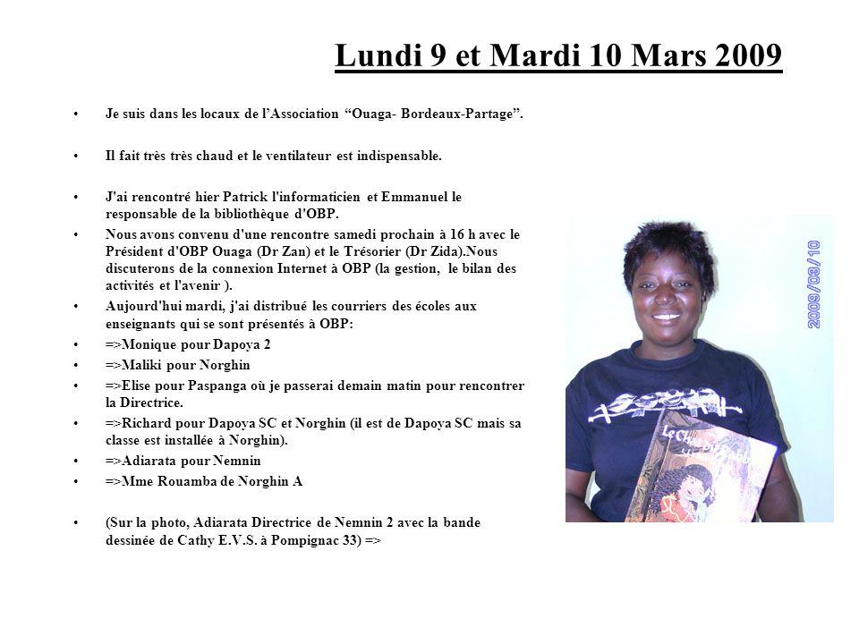 Lundi 9 et Mardi 10 Mars 2009 Je suis dans les locaux de lAssociation Ouaga- Bordeaux-Partage. Il fait très très chaud et le ventilateur est indispens