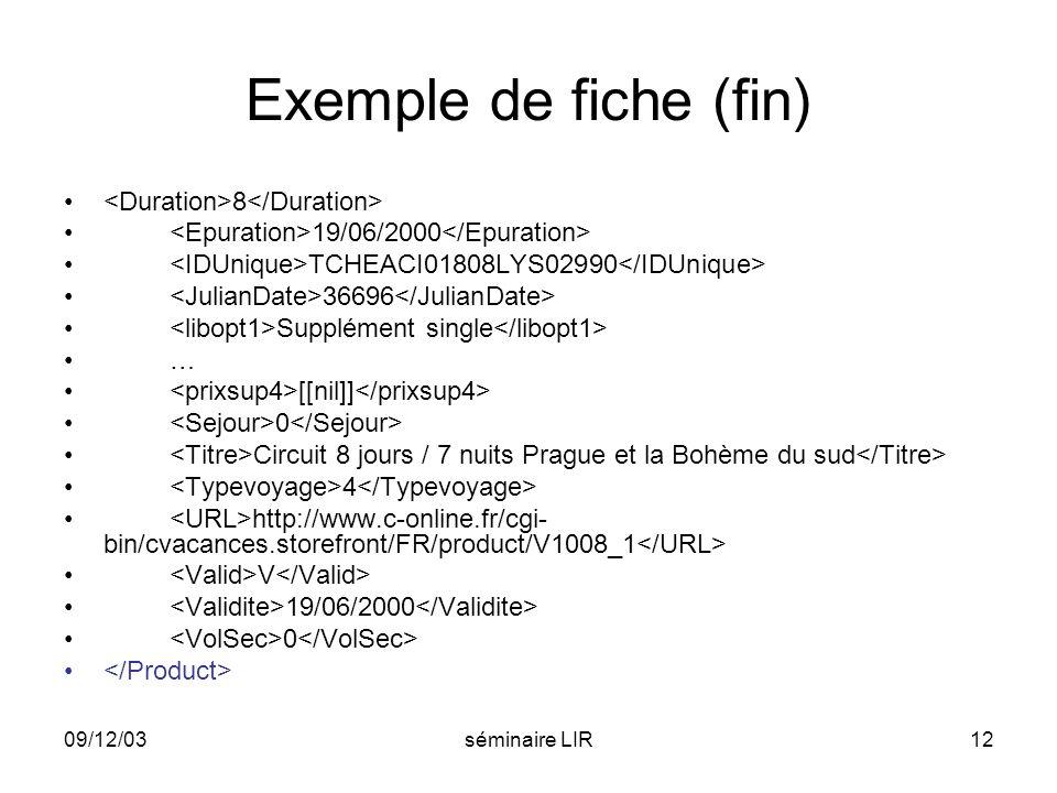 09/12/03séminaire LIR12 Exemple de fiche (fin) 8 19/06/2000 TCHEACI01808LYS02990 36696 Supplément single … [[nil]] 0 Circuit 8 jours / 7 nuits Prague