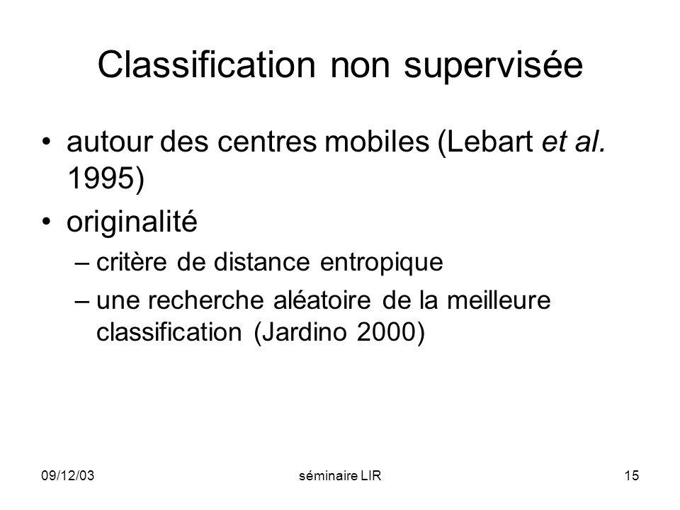09/12/03séminaire LIR15 Classification non supervisée autour des centres mobiles (Lebart et al. 1995) originalité –critère de distance entropique –une