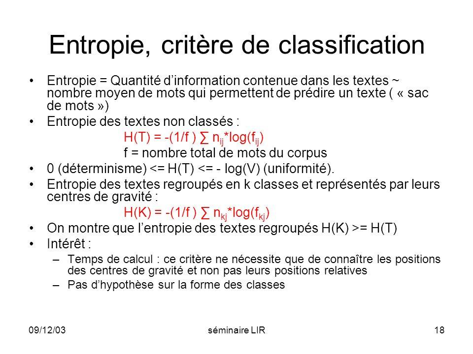 09/12/03séminaire LIR18 Entropie, critère de classification Entropie = Quantité dinformation contenue dans les textes ~ nombre moyen de mots qui perme