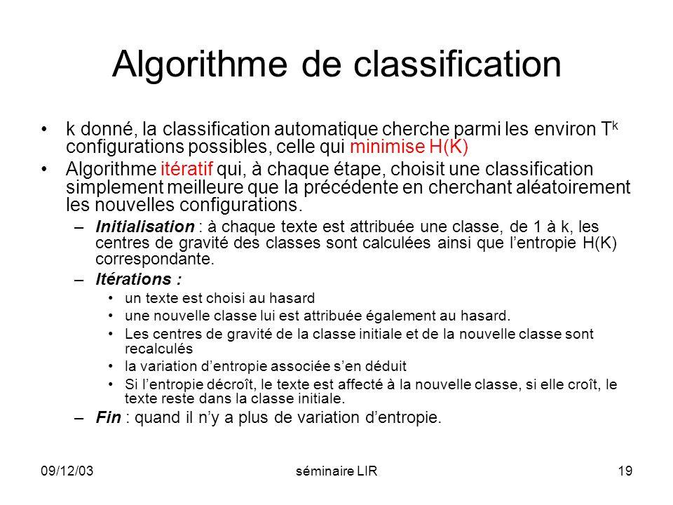 09/12/03séminaire LIR19 Algorithme de classification k donné, la classification automatique cherche parmi les environ T k configurations possibles, ce