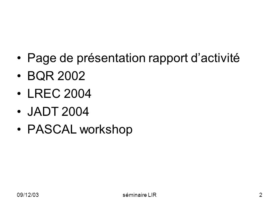 09/12/03séminaire LIR33 Questions ouvertes Quel genre de structure obtient-on.