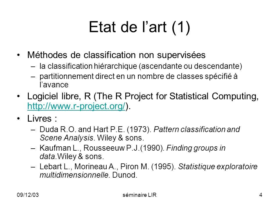 09/12/03séminaire LIR4 Etat de lart (1) Méthodes de classification non supervisées –la classification hiérarchique (ascendante ou descendante) –partit