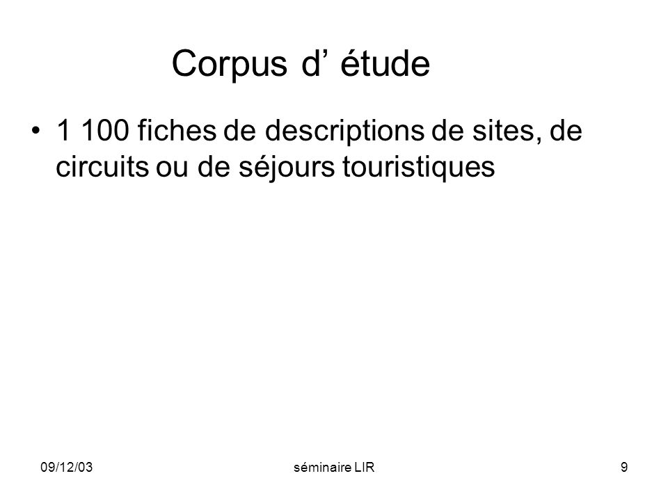09/12/03séminaire LIR9 Corpus d étude 1 100 fiches de descriptions de sites, de circuits ou de séjours touristiques