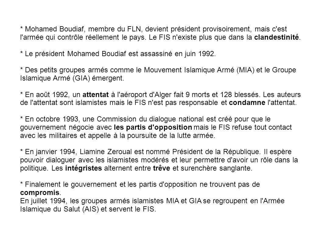 * Mohamed Boudiaf, membre du FLN, devient président provisoirement, mais c est l armée qui contrôle réellement le pays.