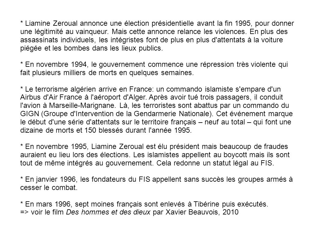 * Liamine Zeroual annonce une élection présidentielle avant la fin 1995, pour donner une légitimité au vainqueur.