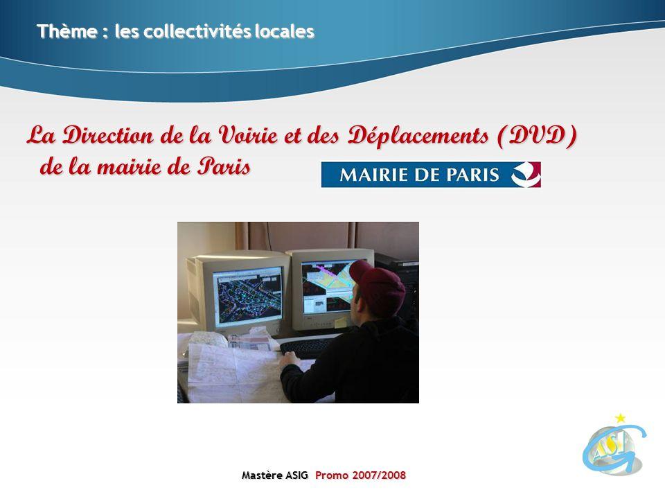 Mastère ASIGPromo 2007/2008 Mastère ASIG Promo 2007/2008 Thème : les collectivités locales La Direction de la Voirie et des Déplacements (DVD) de la m