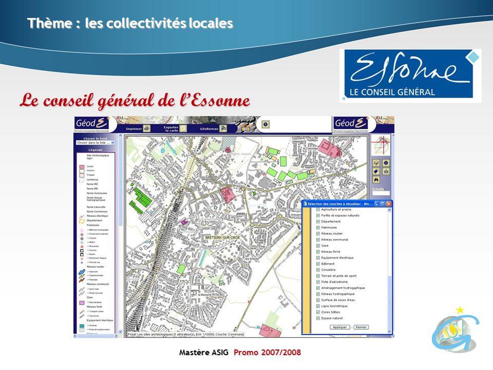 Mastère ASIGPromo 2007/2008 Mastère ASIG Promo 2007/2008 Thème : les collectivités locales Le conseil général de lEssonne