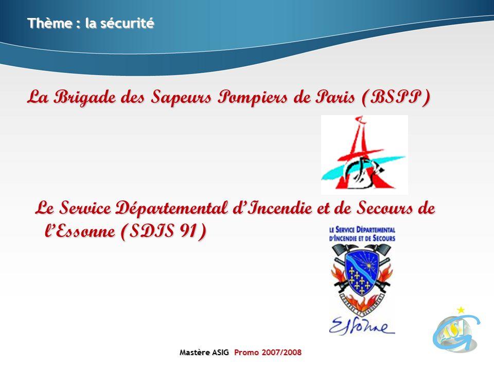 Mastère ASIGPromo 2007/2008 Mastère ASIG Promo 2007/2008 Thème : la sécurité La Brigade des Sapeurs Pompiers de Paris (BSPP) Le Service Départemental