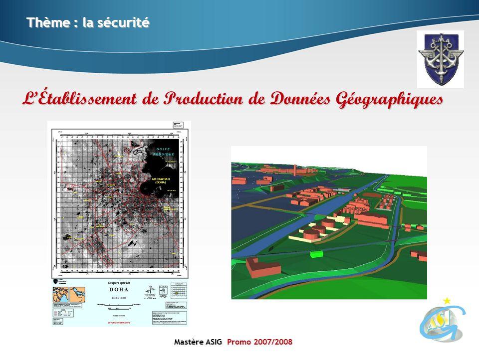 Mastère ASIGPromo 2007/2008 Mastère ASIG Promo 2007/2008 Thème : la sécurité LÉtablissement de Production de Données Géographiques