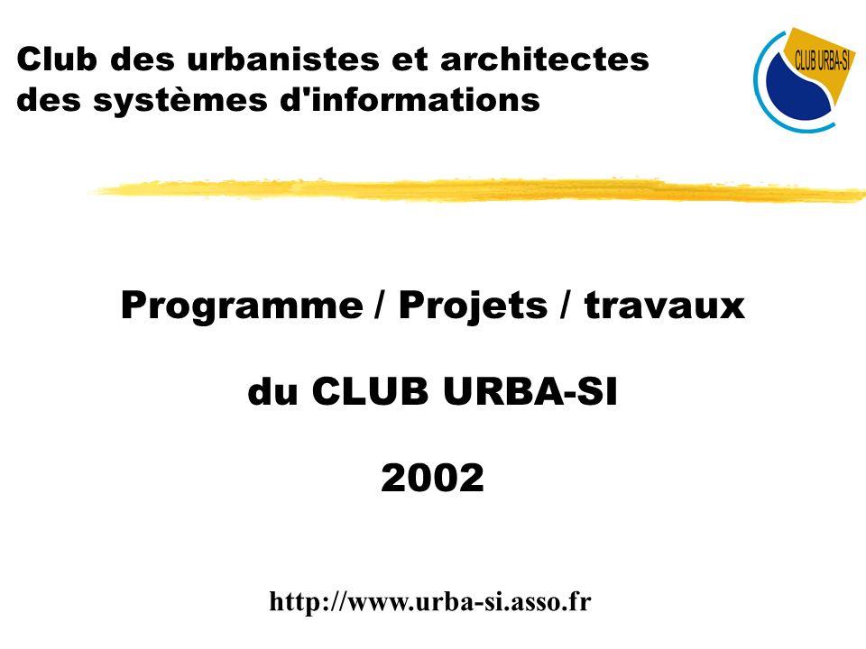 Club des urbanistes et architectes des systèmes d'informations Programme / Projets / travaux du CLUB URBA-SI 2002 http://www.urba-si.asso.fr