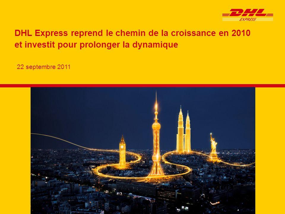 22 septembre 2011 DHL Express reprend le chemin de la croissance en 2010 et investit pour prolonger la dynamique