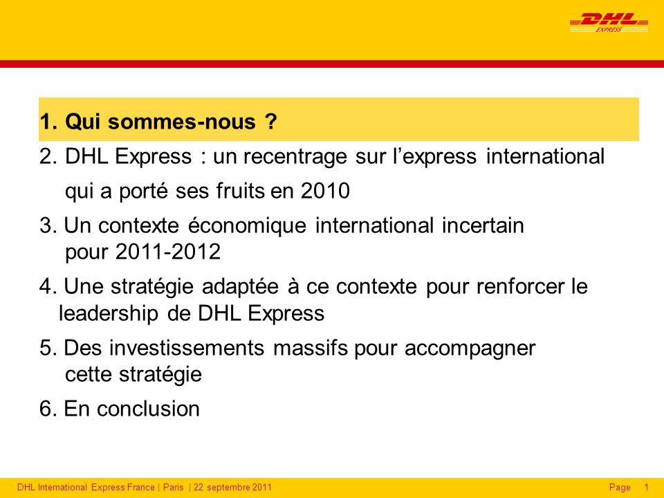 DHL International Express France | Paris | 22 septembre 2011Page2 DHL est la filiale transport et logistique du groupe Deutsche Post DHL La Poste pour lAllemagne L entreprise de transport et logistique pour le monde CA plus de 51 milliards, env.