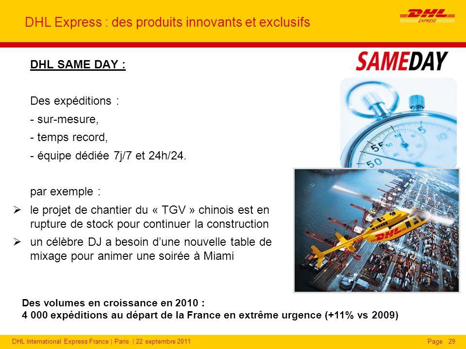 DHL International Express France | Paris | 22 septembre 2011Page DHL SAME DAY : Des expéditions : - sur-mesure, - temps record, - équipe dédiée 7j/7 et 24h/24.