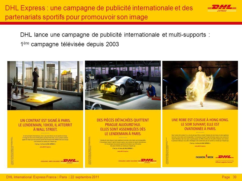 DHL International Express France | Paris | 22 septembre 2011Page DHL lance une campagne de publicité internationale et multi-supports : 1 ère campagne télévisée depuis 2003 30 DHL Express : une campagne de publicité internationale et des partenariats sportifs pour promouvoir son image