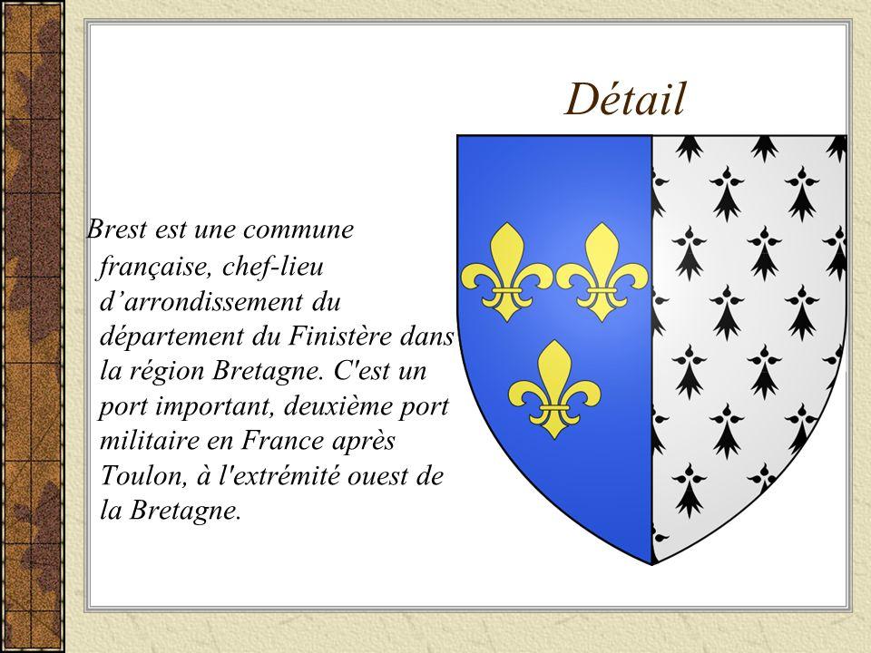 Détail Brest est une commune française, chef-lieu darrondissement du département du Finistère dans la région Bretagne. C'est un port important, deuxiè