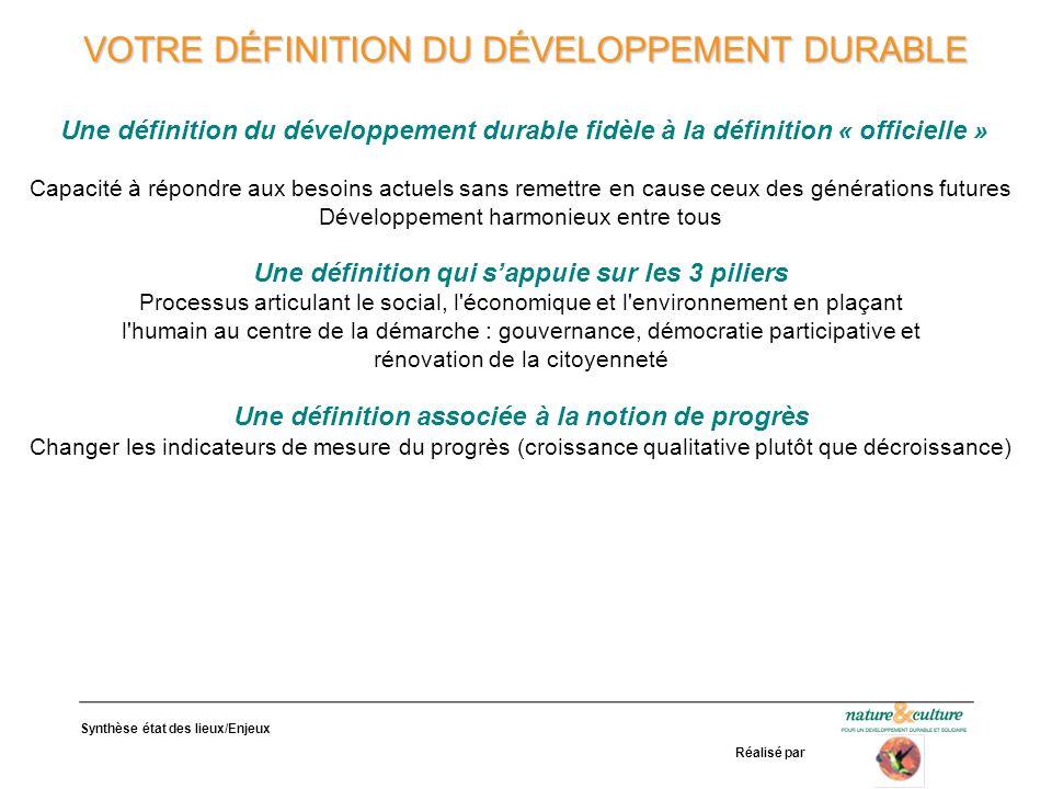 Synthèse état des lieux/Enjeux Réalisé par VOTRE DÉFINITION DU DÉVELOPPEMENT DURABLE Une définition du développement durable fidèle à la définition «