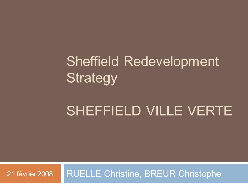 Sheffield Redevelopment Strategy SHEFFIELD VILLE VERTE RUELLE Christine, BREUR Christophe 21 février 2008