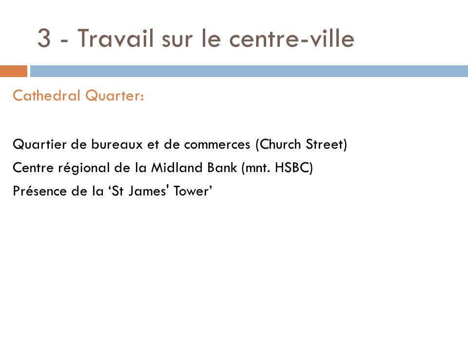 3 - Travail sur le centre-ville Cathedral Quarter: Quartier de bureaux et de commerces (Church Street) Centre régional de la Midland Bank (mnt. HSBC)