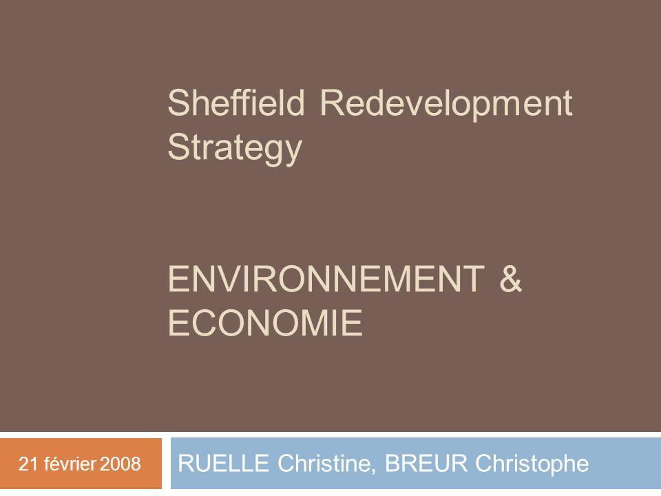 Sheffield Redevelopment Strategy ENVIRONNEMENT & ECONOMIE RUELLE Christine, BREUR Christophe 21 février 2008