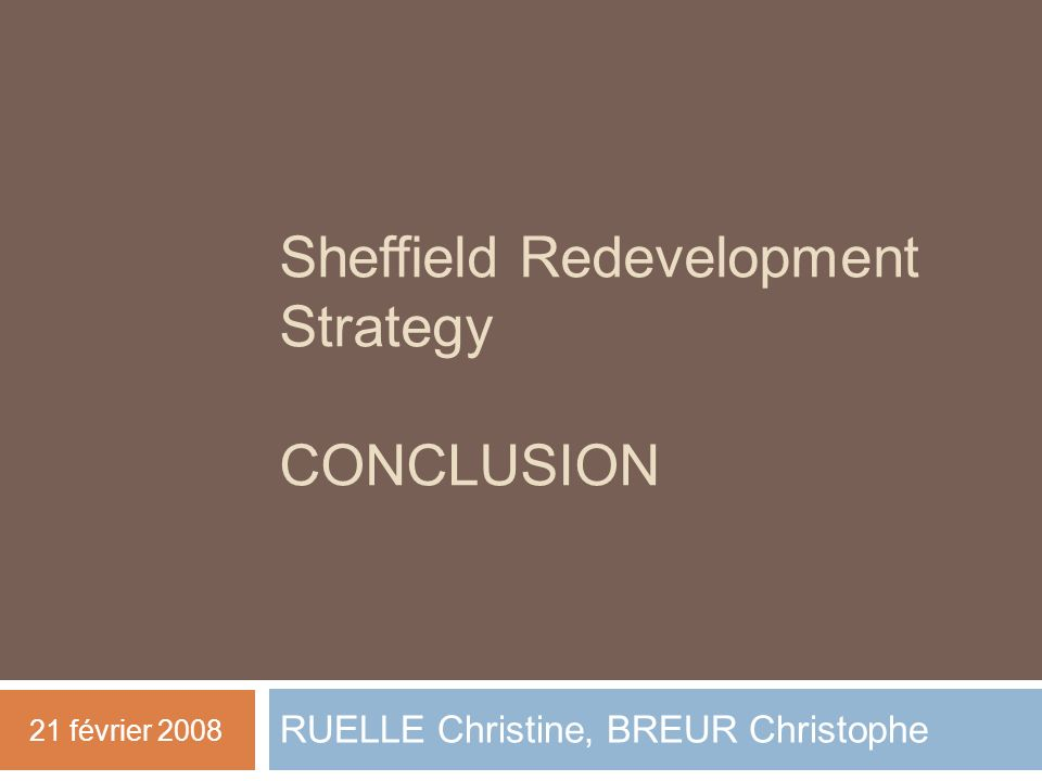 Sheffield Redevelopment Strategy CONCLUSION RUELLE Christine, BREUR Christophe 21 février 2008